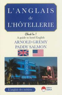 L'anglais de l'hôtellerie : check in ! : a guide to hotel English