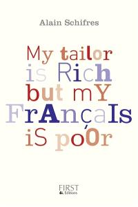 My tailor is rich but my français is poor : le bas-franglais contemporain, illustré de nombreux exemples et augmenté d'exercices