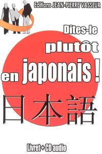 Dites-le plutôt en japonais !