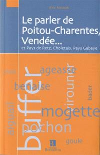 Le parler de Poitou-Charentes, Vendée... : et pays de Retz, Choletais, pays Gabaye