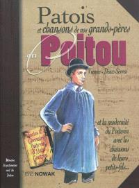Patois et chansons de nos grands-pères en Poitou, Vienne, Deux-Sèvres : et chansons de leurs petits-fils... : modernité du poitevin