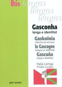 Gasconha : lenga e identitat = Gaskoinia : hizkuntza eta nortasuna = La Gascogne : langue et identité = Gascuna : lengua y identidad