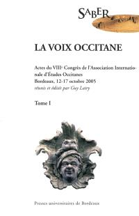 La voix occitane : actes du VIIIe Congrès de l'Association internationale d'études occitanes, Bordeaux, 12-17 octobre 2005