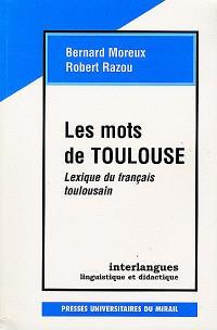 Les mots de Toulouse : lexique du français toulousain