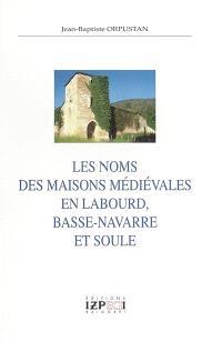 Les noms des maisons médiévales en Labourd, Basse-Navarre, et Soule