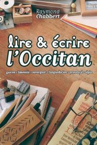 Lire & écrire l'occitan : gascon, limousin, auvergnat, languedocien, provençal, alpin