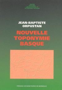 Nouvelle toponymie basque : nom des pays, vallées, communes et hameaux historiques de Labourd, Basse-Navarre et Soule