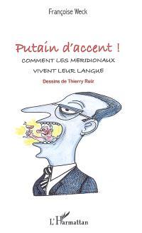 Putain d'accent ! : comment les Méridionaux vivent leur langue