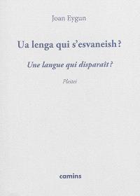 Ua lenga qui s'esvaneish ? : pleitei = Une langue qui disparaît ? : plaidoyer