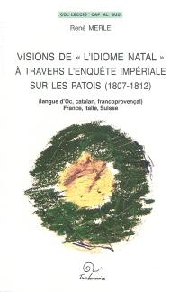 Visions de l'idiome natal à travers l'enquête impériale sur les patois, 1807-1812 : langue d'oc, catalan, francoprovençal : France, Italie, Suisse