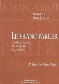 Le franc-parler : 5.000 expressions traditionnelles et populaires