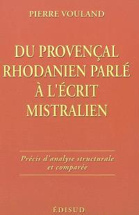 Du provençal rhodanien parlé à l'écrit mistralien : précis d'analyse structurale et comparée