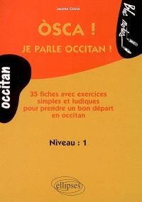 Osca ! Je parle occitan ! : niveau 1 : 35 fiches avec exercices simples et ludiques pour prendre un bon départ en occitan