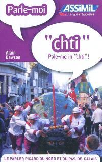 Parle-moi chti ! = Pale-me in chti ! : le parler picard du Nord et du Pas-de-Calais