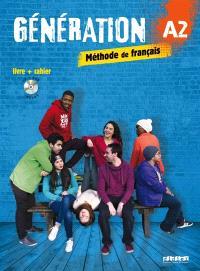 Génération A2, méthode de français : livre + cahier : livre de l'élève