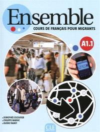 Ensemble : cours de français pour migrants : A1-1, livre de l'élève
