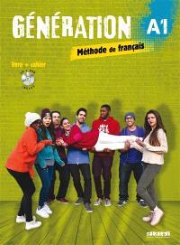 Génération A1, méthode de français : livre + cahier : livre de l'élève