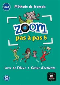 Zoom pas à pas 5 : méthode de français A2.1-A2.2 : livre de l'élève + cahier d'activités