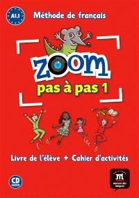 Zoom pas à pas 1 : méthode de français A1.1 : livre de l'élève + cahier d'activités
