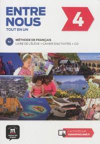 Entre nous tout en un 4 : méthode de français, B2 : livre de l'élève + cahier d'activités + CD