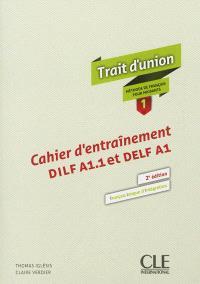 Trait d'union : méthode de français pour migrants 1 : cahier d'entraînement DILF A1.1 et DELF A1
