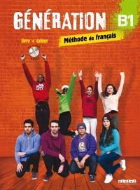 Génération B1, méthode de français : livre + cahier : livre de l'élève