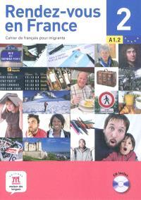 Rendez-vous en France : cahier de français pour migrants. Volume 2, A1.2