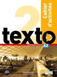 Texto, niveau 2 : A2, méthode de français : cahier d'activités