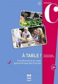 A table ! : à la découverte du repas gastronomique des Français : A2 et +