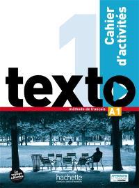 Texto, niveau 1 : A1, méthode de français : cahier d'activités