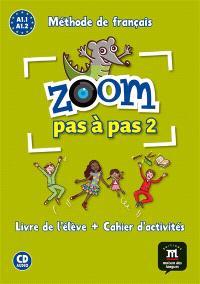 Zoom pas à pas 2 : méthode de français A1.1, A1.2 : livre de l'élève + cahier d'activités