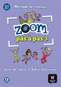 Zoom pas à pas 3 : méthode de français A1.2 : livre de l'élève + cahier d'activités