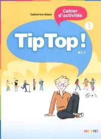 Tip Top ! 1, cahier d'activités, niveau A1.1