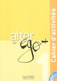 Alter ego + 1 méthode de français A1 : cahier d'activités