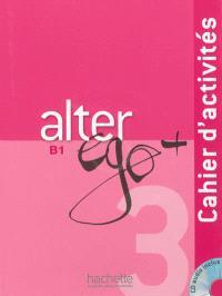 Alter ego + 3, méthode de français, B1 : cahier d'activités
