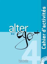 Alter ego + 4, méthode de français, B2 : cahier d'activités