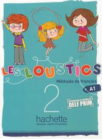 Les loustics 2, livre de l'élève : méthode de français, A1 : préparation à l'examen de Delf prim