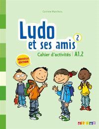Ludo et ses amis 2 : cahier d'activités : A1.2