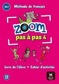 Zoom pas à pas 4 : méthode de français A2.1 : livre de l'élève + cahier d'activités