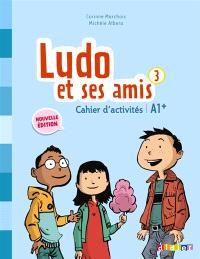 Ludo et ses amis 3 : cahier d'activités : A1+