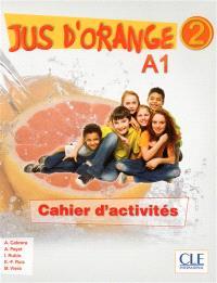 Jus d'orange 2 : A1 : cahier d'activités
