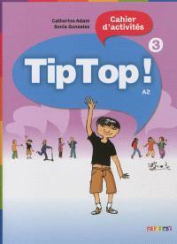 Tip top ! 3, cahier d'activités, A2