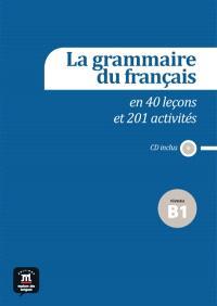 La grammaire du français en 40 leçons et 201 activités : niveau B1