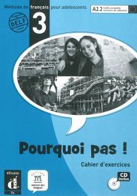 Pourquoi pas ! 3 : méthode de français pour adolescents, A2.2 Cadre européen commun de référence : cahier d'exercices