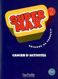 Super Max 2 : méthode de français A1-2 : cahier d'activités