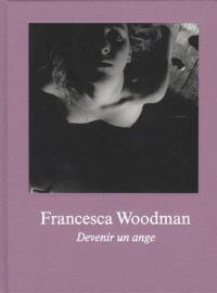 Francesca Woodman : devenir un ange