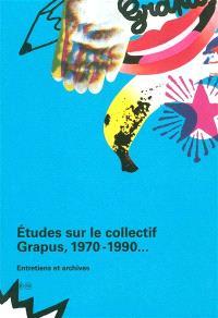 Etudes sur le collectif Grapus, 1970-1990... : entretiens et archives