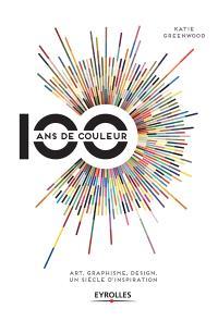 100 ans de couleur : art, graphisme, design : un siècle d'inspiration