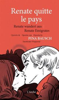 Renate quitte le pays : opérette = Renate wandert aus : Operette = Renate emigrates : operetta