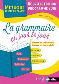 La grammaire au jour le jour : classes en cours double, classes en cours triple, CE2-CM1, CM1-CM2, CE2-CM1-CM2 : programme 2016